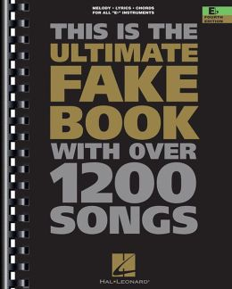 The Ultimate Fake Book: with Over 1,200 Songs, E-flat Edition