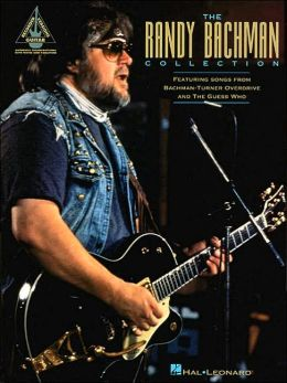 Randy Bachman Collection: Featuring Songs From Bachman-Turner Overide and The Guess Who