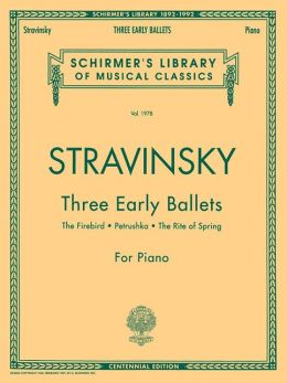 Three Early Ballets for Piano: The Firebird, Petrushka, The Rite of Spring: (Schirmer's Library of Musical Classics, Vol. 1978): (Sheet Music)