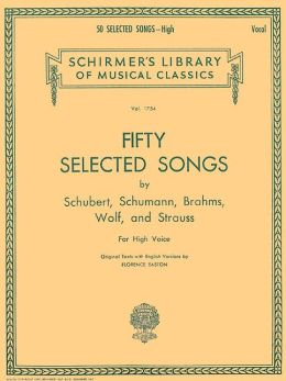 Fifty Selected Songs by Schubert, Schumann, Brahms, Wolf, & Strauss: for High Voice: (Schirmer's Library of Musical Classics, Vol. 1754): (Sheet Music)