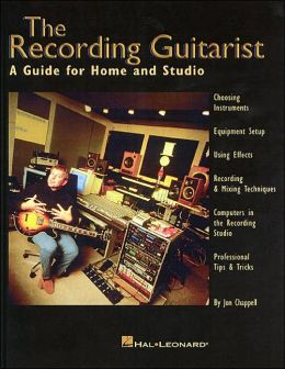 The Recording Guitarist: A Guide for Home and Studio