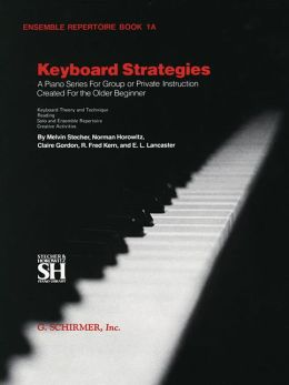 Keyboard Strategies: A Piano Series for Group or Private Instruction Created for the Older Beginner (Ensemble Repertoire, Book 1A)
