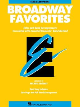 Essential Elements Broadway Favorites: B-flat Tenor Saxophone: (Essential Elements Band Method Series)
