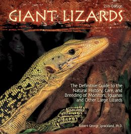 Giant Lizards: The Definitive Guide to the Natural History, Care, and Breeding of Monitors, Iguanas and Other Large Lizards