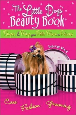 The Little Dog's Beauty Book: Pamper and Print Your Petite Prince or Princess