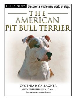 The American Pit Bull Terrier: Discover a Whole New World of Dogs