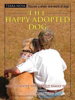The Happy Adopted Dog: How to Adopt the Perfect Family Dog