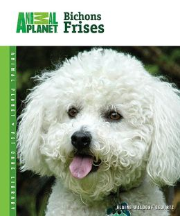 Bichons Frises (Animal Planet Pet Care Library Series)