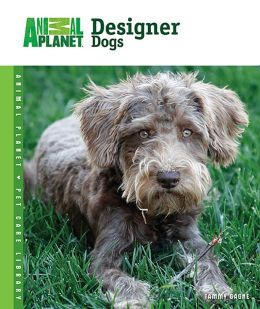 Designer Dogs (Animal Planet Pet Care Library Series)