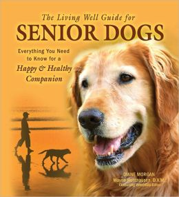 The Living Well Guide for Senior Dogs: Everything You Need to Know for a Happy and Healthy Companion