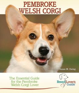 Pembroke Welsh Corgi: The Essential Guide for the Pembroke Welsh Corgi Lover