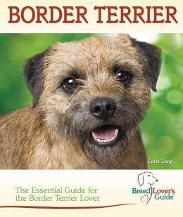 Border Terrier: The Essential Guide for the Border Terrier Lover