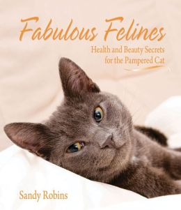Fabulous Felines: Health and Beauty Secrets for the Pampered Cat