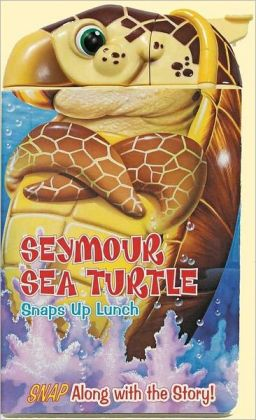 Seymour Sea Turtle: Snaps Up Lunch (Snappy Fun Book Series)