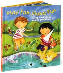 Play Fair, Have Fun: A Flap Book About Making Good Choices
