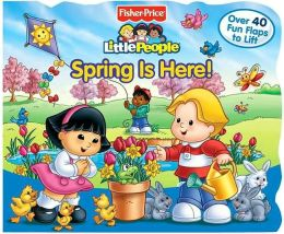 Spring Is Here! (Fisher-Price Little People Lift the flap Series)