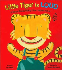 Little Tiger Is Loud: A Book about Using Your Inside Voice