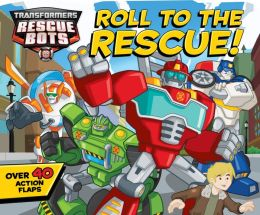 Transformers Rescue Bots Roll to the Rescue!: A Lift-the-Flap Book