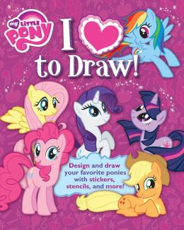 I Love to Draw! My Little Pony: How To Create, Collect, and Share Your Favorite Little Pony!