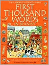 The Usborne First Thousand Words in Spanish: With Easy Pronunciation Guide
