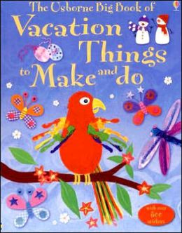 The Usborne Big Book of Vacation Things to Make and Do