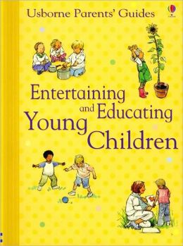 Entertaining and Educating Young Children (Usborne Parents' Guide Series)
