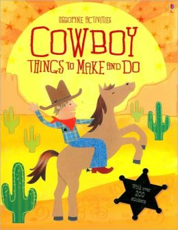 Cowboy Things To Make and Do (Usborne Activities Series)