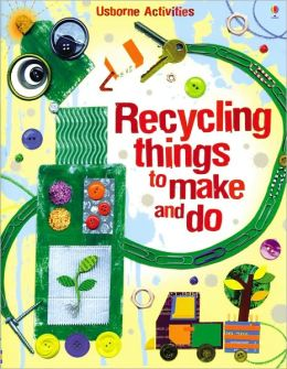 Recycling Things to Make and Do (Usborne Activities Series)