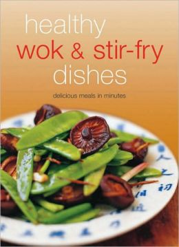 Healthy Wok and Stir Fry Dishes
