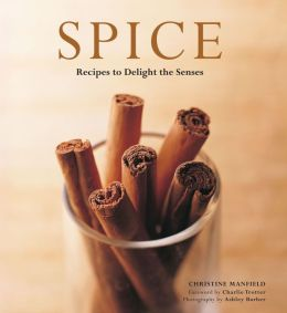 Spice: Recipes to Delight the Senses