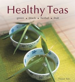 Healthy Teas: Green, Black, Herbal, Fruit