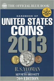 The Official Blue Book: A Handbook of U.S. Coins 2013