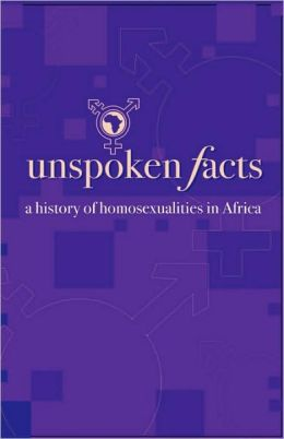 Unspoken Facts. A History Of Homosexualities In Africa