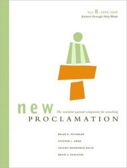 New Proclamation: Year B, 2008-2009, Advent through Holy Week: Advent Through Holy Week