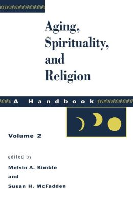 Aging, Spirituality, And Religion, Vol 2