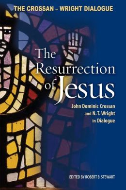 The Ressurrection of Jesus: John Dominic Crossan and N.T. Wright in Dialogue