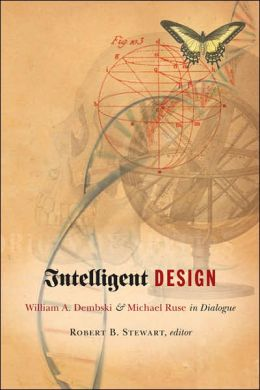 Intelligent Design: William A. Dembski and Michael Ruse in Dialogue