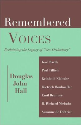 Remembered Voices: Reclaiming the Legacy of Neo-Orthodoxy