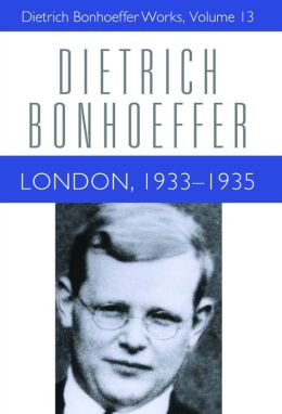 London 1933-1935: Dietrich Bonhoeffer Works, Volume 13