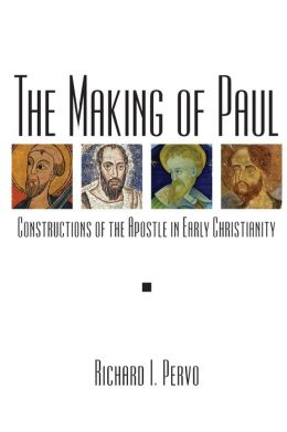 Making of Paul: Constructions of the Apostle in Early Christianity