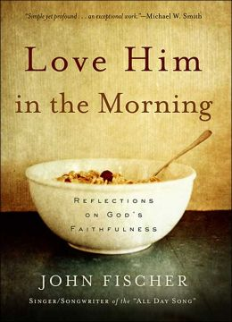 Love Him in the Morning: Reflections on God's Faithfulness