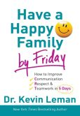 Book Cover Image. Title: Have a Happy Family by Friday:  How to Improve Communication, Respect & Teamwork in 5 Days, Author: Kevin Leman