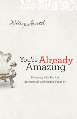 You're Already Amazing: Embracing Who You Are, Becoming All God