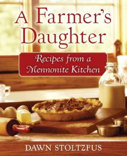 Farmer's Daughter, A: Recipes from a Mennonite Kitchen