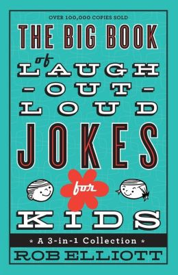 Big Book of Laugh-Out-Loud Jokes for Kids, The: A 3-in-1 Collection