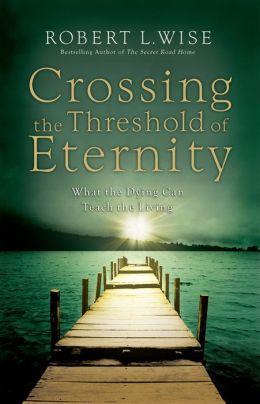 Crossing the Threshold of Eternity: What the Dying Can Teach the Living