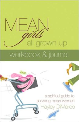 Mean Girls All Grown up Workbook and Journal: A Spiritual Guide to Surviving Mean Women