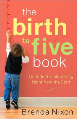 Birth to Five Book, The: Confident Childrearing Right from the Start