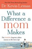 Book Cover Image. Title: What a Difference a Mom Makes:  The Indelible Imprint a Mom Leaves on Her Son's Life, Author: Kevin Leman