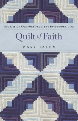 Quilt of Faith: Stories of Comfort from the Patchwork Life